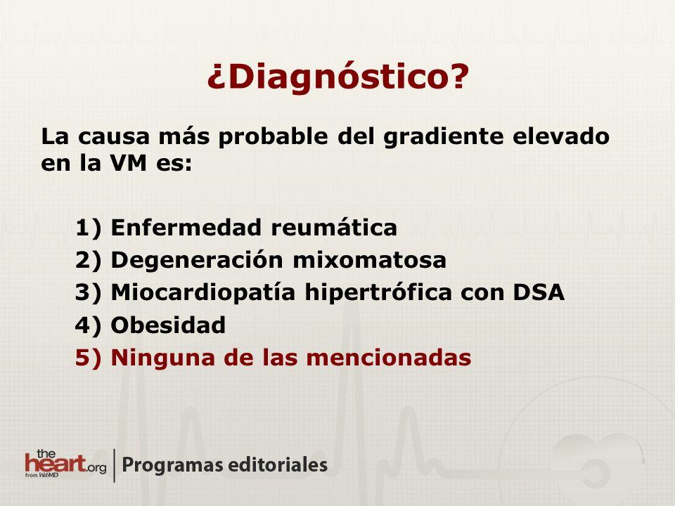 ¿Diagnóstico La causa más probable del gradiente elevado en la VM es: