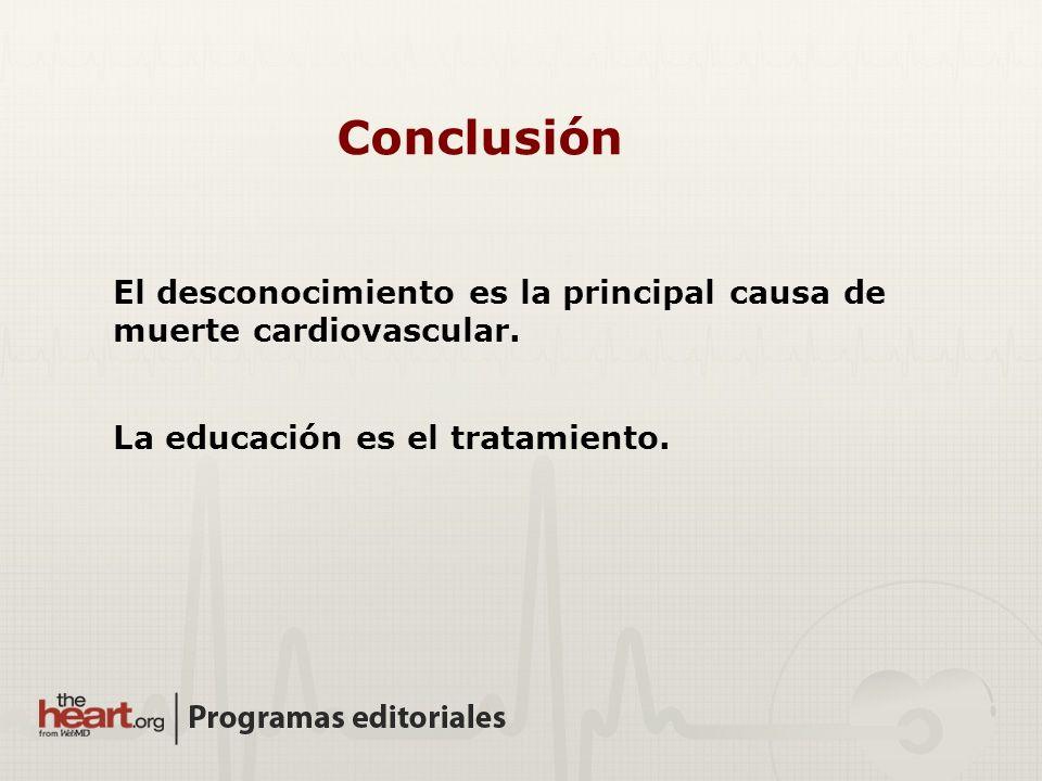 Conclusión El desconocimiento es la principal causa de muerte cardiovascular.