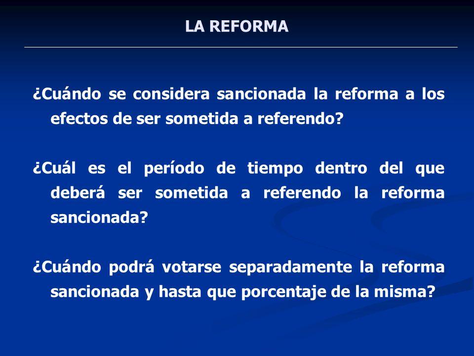 LA REFORMA ¿Cuándo se considera sancionada la reforma a los efectos de ser sometida a referendo