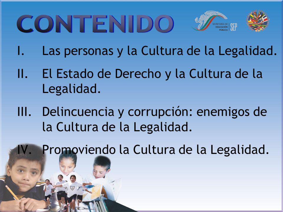 CONTENIDO Las personas y la Cultura de la Legalidad.