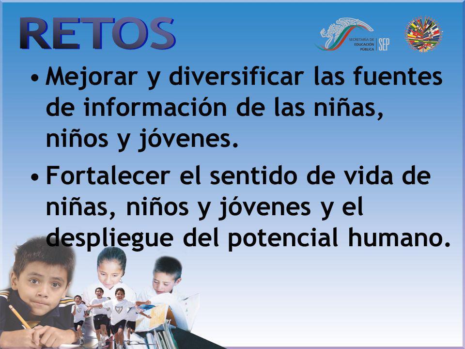 RETOS Mejorar y diversificar las fuentes de información de las niñas, niños y jóvenes.