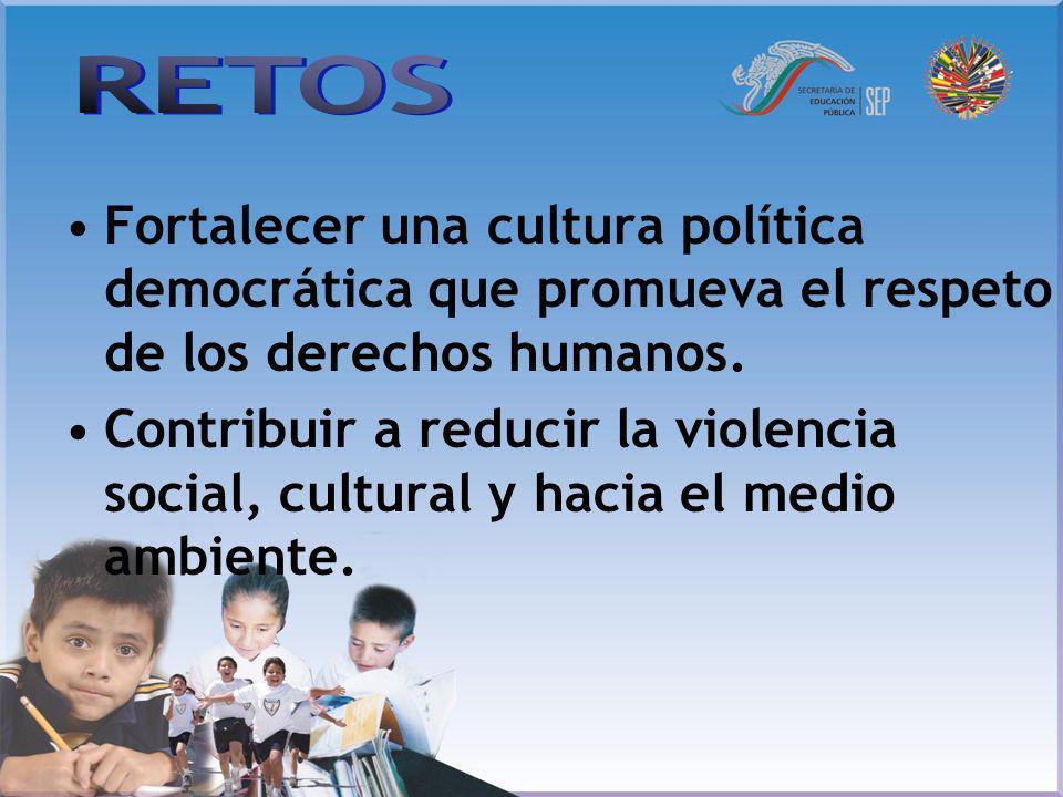 RETOS Fortalecer una cultura política democrática que promueva el respeto de los derechos humanos.