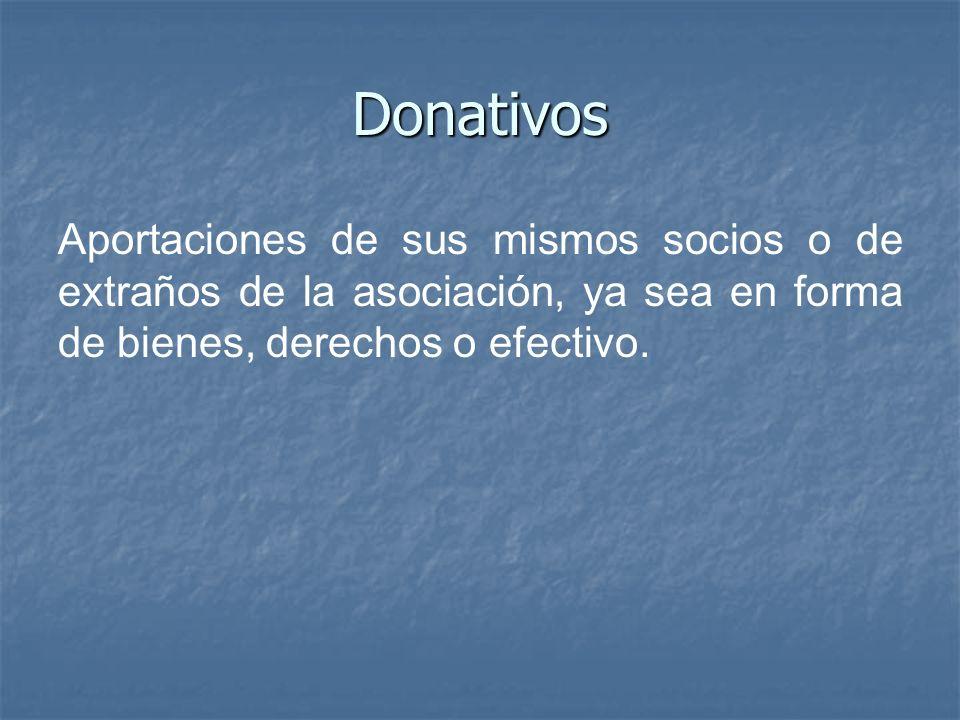 Donativos Aportaciones de sus mismos socios o de extraños de la asociación, ya sea en forma de bienes, derechos o efectivo.