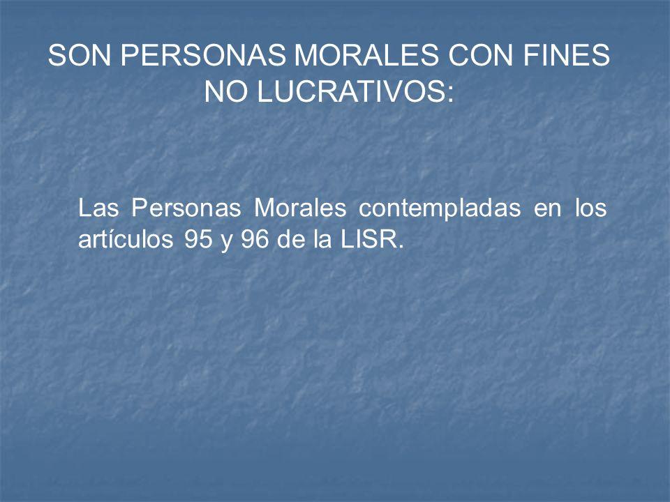 SON PERSONAS MORALES CON FINES NO LUCRATIVOS: