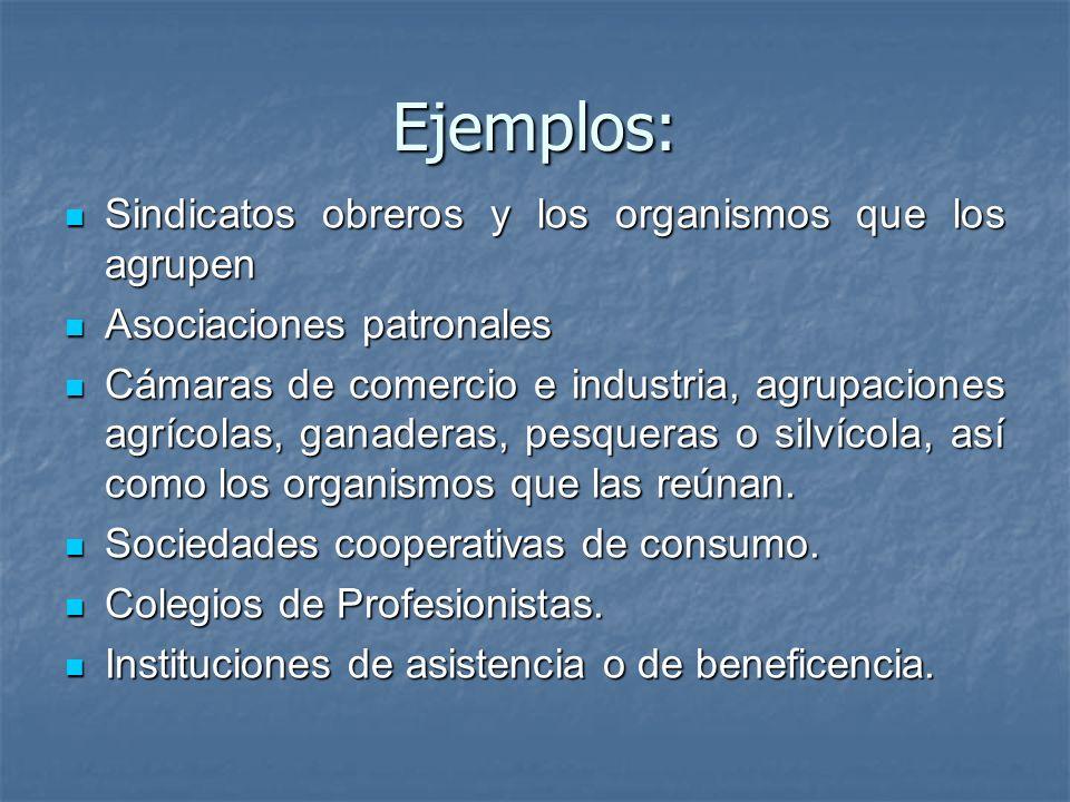 Ejemplos: Sindicatos obreros y los organismos que los agrupen