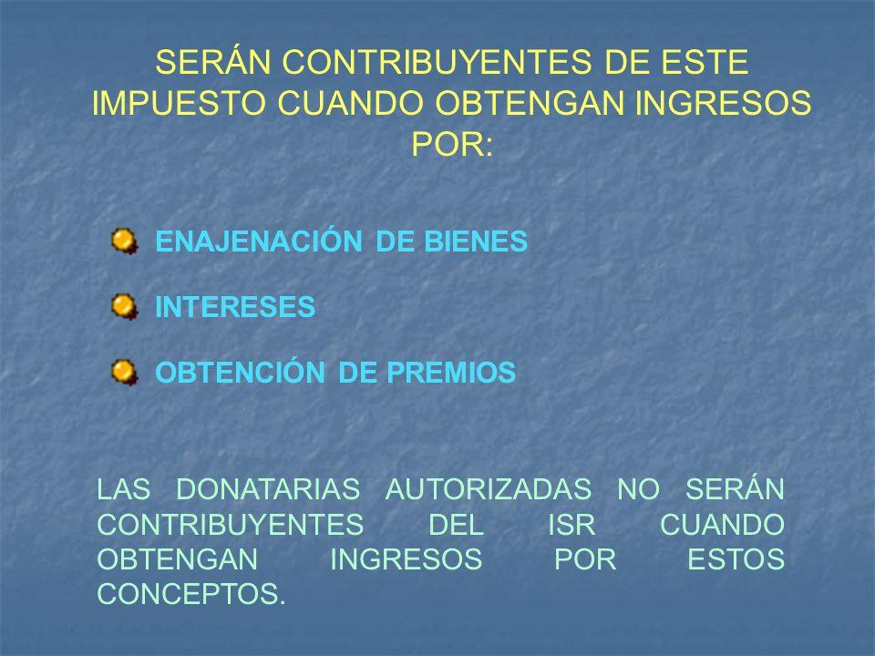 SERÁN CONTRIBUYENTES DE ESTE IMPUESTO CUANDO OBTENGAN INGRESOS POR: