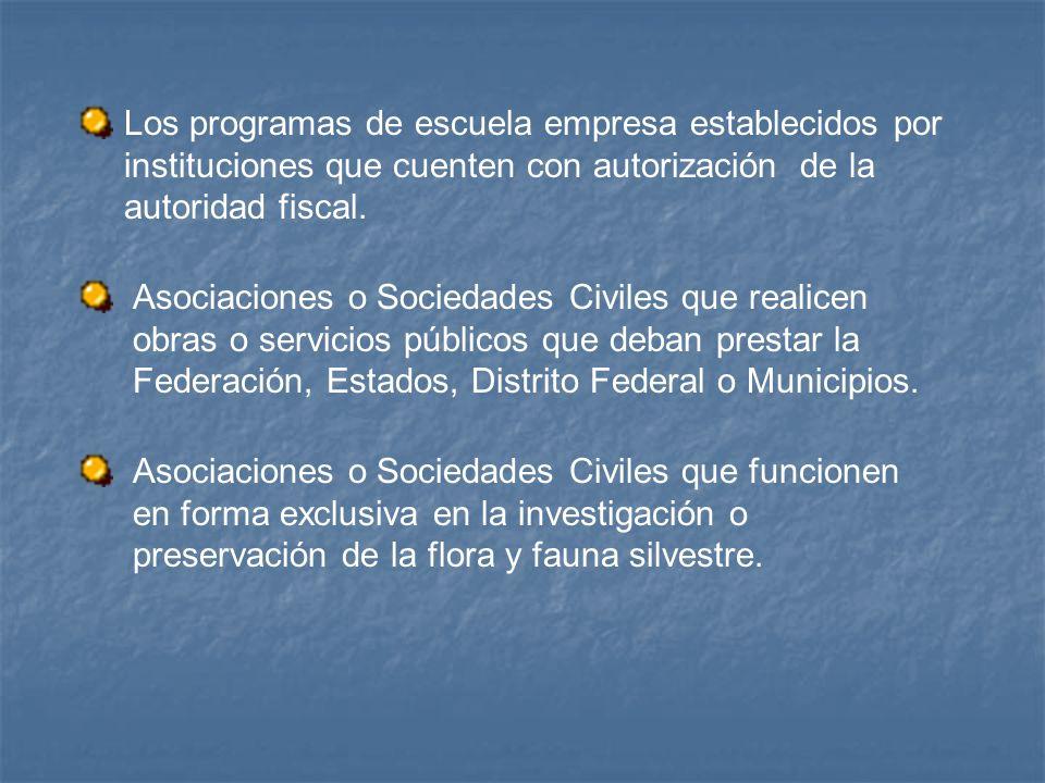 Los programas de escuela empresa establecidos por instituciones que cuenten con autorización de la autoridad fiscal.