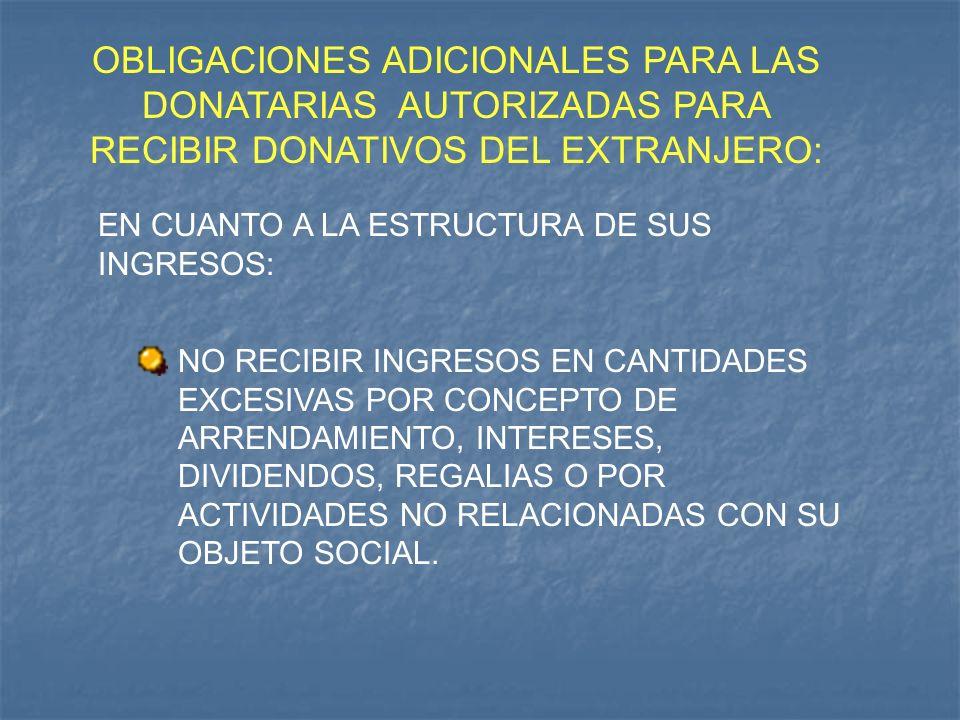 OBLIGACIONES ADICIONALES PARA LAS DONATARIAS AUTORIZADAS PARA RECIBIR DONATIVOS DEL EXTRANJERO:
