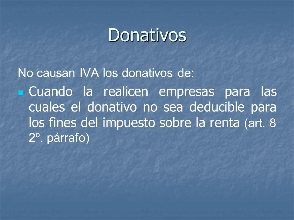 Donativos No causan IVA los donativos de: