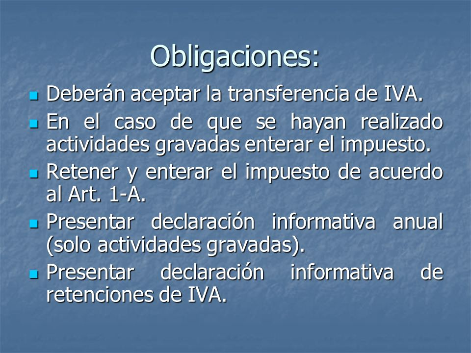 Obligaciones: Deberán aceptar la transferencia de IVA.