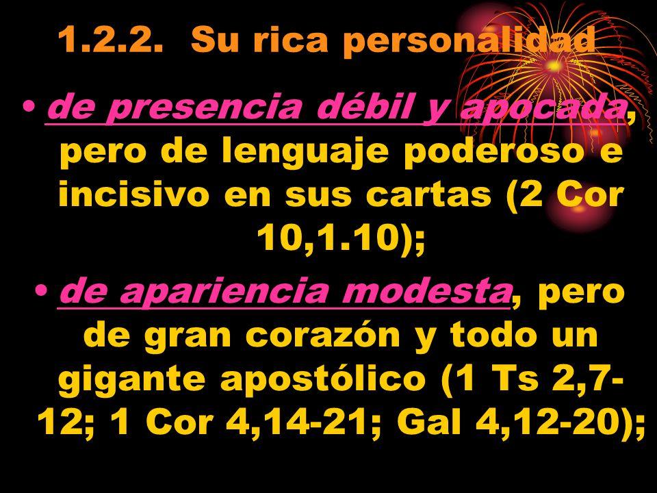 1.2.2. Su rica personalidad de presencia débil y apocada, pero de lenguaje poderoso e incisivo en sus cartas (2 Cor 10,1.10);
