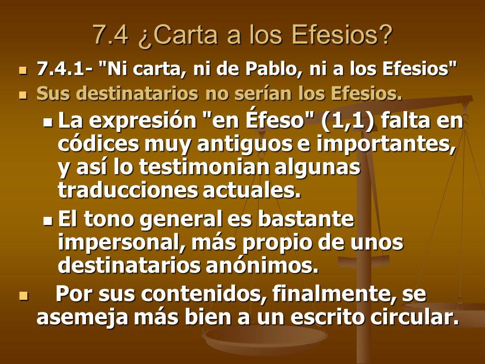 7.4 ¿Carta a los Efesios 7.4.1- Ni carta, ni de Pablo, ni a los Efesios Sus destinatarios no serían los Efesios.