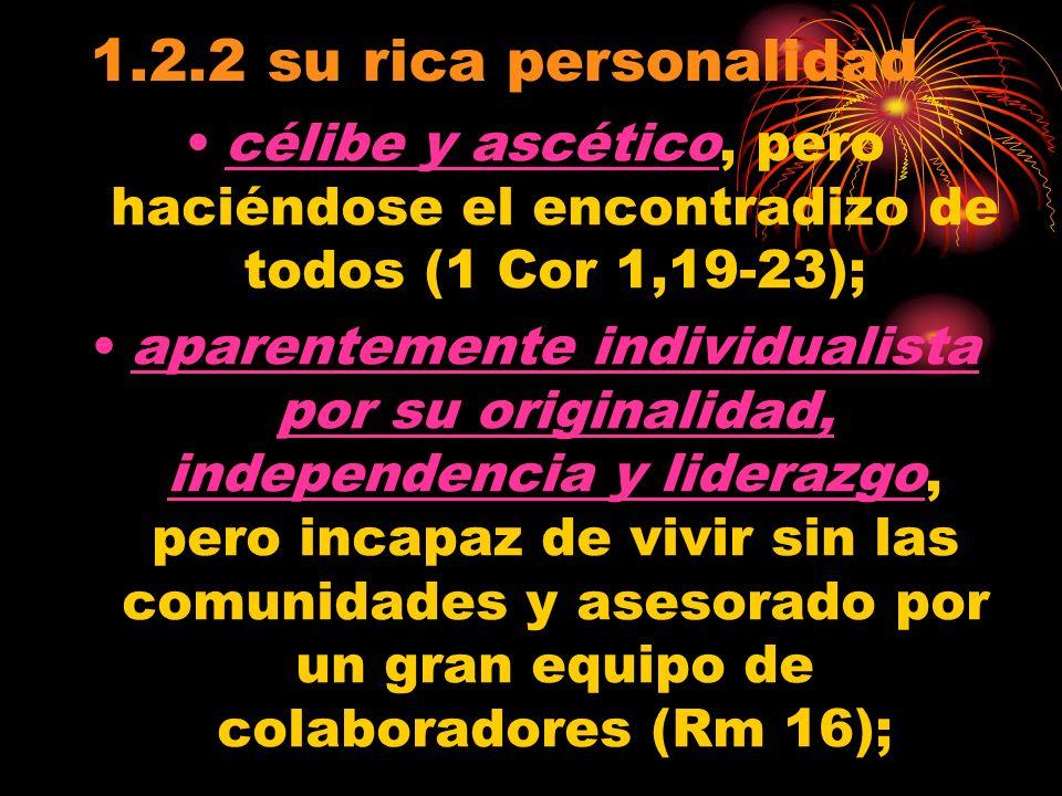 1.2.2 su rica personalidad célibe y ascético, pero haciéndose el encontradizo de todos (1 Cor 1,19-23);