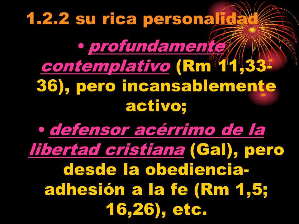 1.2.2 su rica personalidad profundamente contemplativo (Rm 11,33-36), pero incansablemente activo;