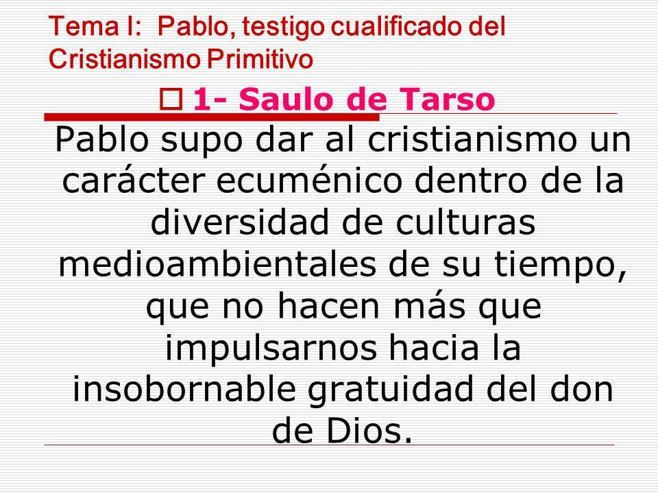 Tema I: Pablo, testigo cualificado del Cristianismo Primitivo