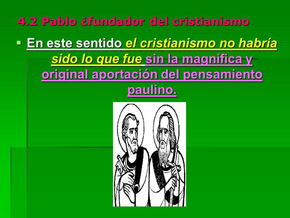 4.2 Pablo ¿fundador del cristianismo