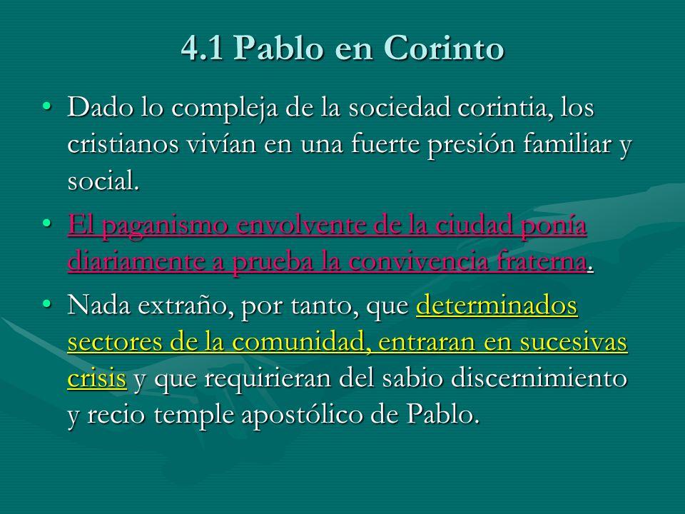 4.1 Pablo en Corinto Dado lo compleja de la sociedad corintia, los cristianos vivían en una fuerte presión familiar y social.