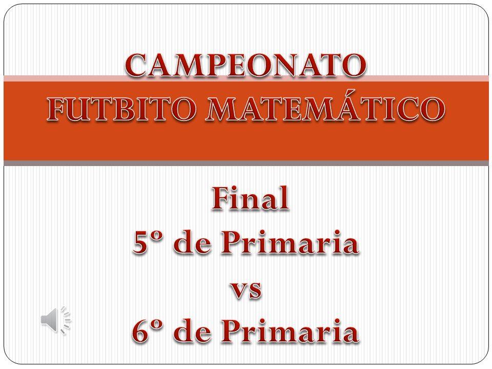 CAMPEONATO FUTBITO MATEMÁTICO Final 5º de Primaria vs 6º de Primaria