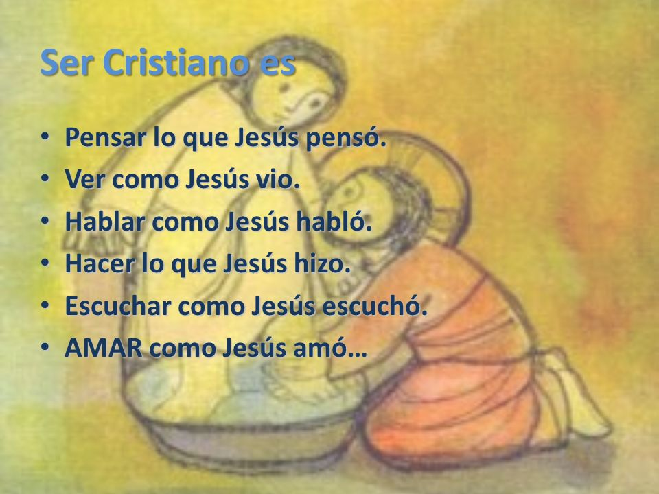Ser Cristiano es Pensar lo que Jesús pensó. Ver como Jesús vio.