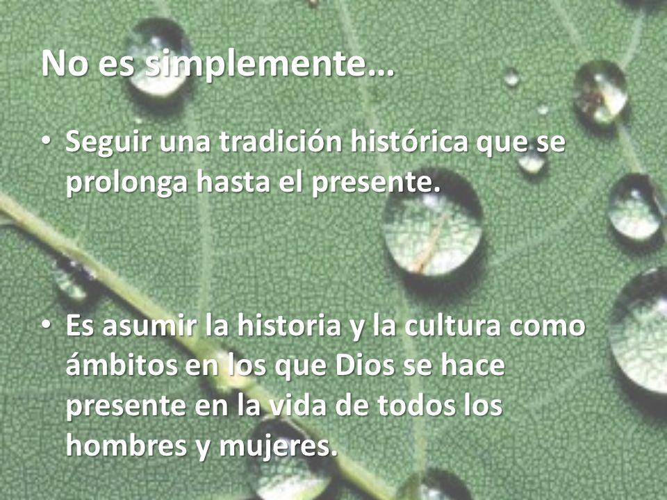 No es simplemente… Seguir una tradición histórica que se prolonga hasta el presente.