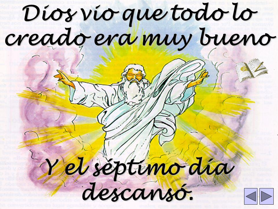 Dios vio que todo lo creado era muy bueno Y el séptimo día descansó.