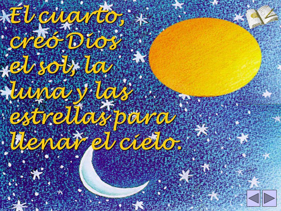 El cuarto, creó Dios el sol, la luna y las estrellas para llenar el cielo.