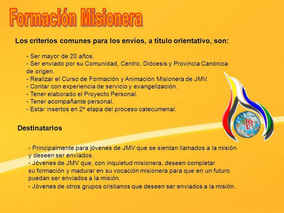 Formación MisioneraLos criterios comunes para los envíos, a título orientativo, son: - Ser mayor de 20 años.