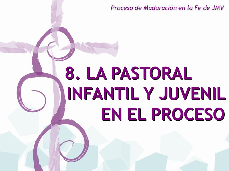 8. LA PASTORAL INFANTIL Y JUVENIL EN EL PROCESO