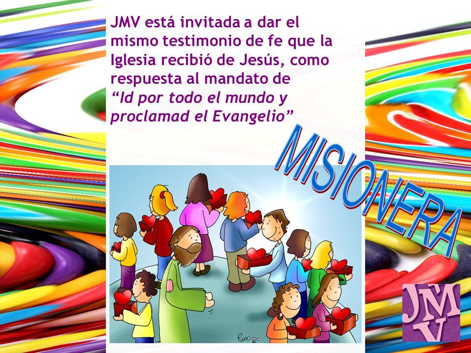 JMV está invitada a dar el mismo testimonio de fe que la Iglesia recibió de Jesús, como respuesta al mandato de Id por todo el mundo y proclamad el Evangelio