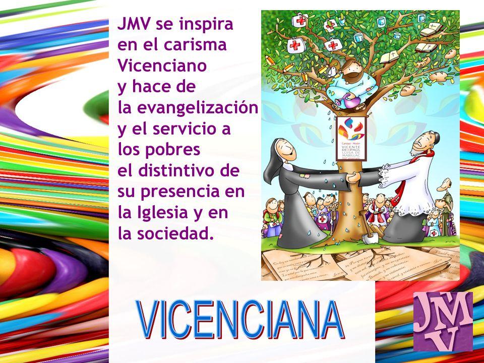 JMV se inspira en el carisma Vicenciano y hace de la evangelización y el servicio a los pobres el distintivo de su presencia en la Iglesia y en la sociedad.