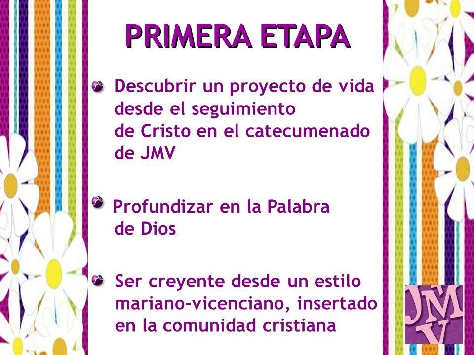 PRIMERA ETAPA Descubrir un proyecto de vida desde el seguimiento de Cristo en el catecumenado de JMV.