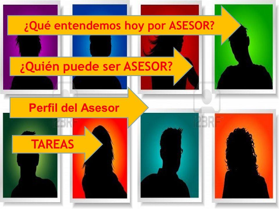 ¿Qué entendemos hoy por ASESOR ¿Quién puede ser ASESOR