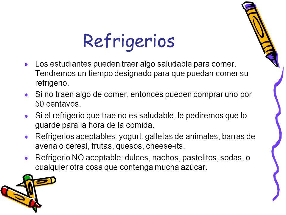 Refrigerios Los estudiantes pueden traer algo saludable para comer. Tendremos un tiempo designado para que puedan comer su refrigerio.