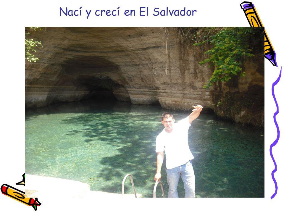 Nací y crecí en El Salvador