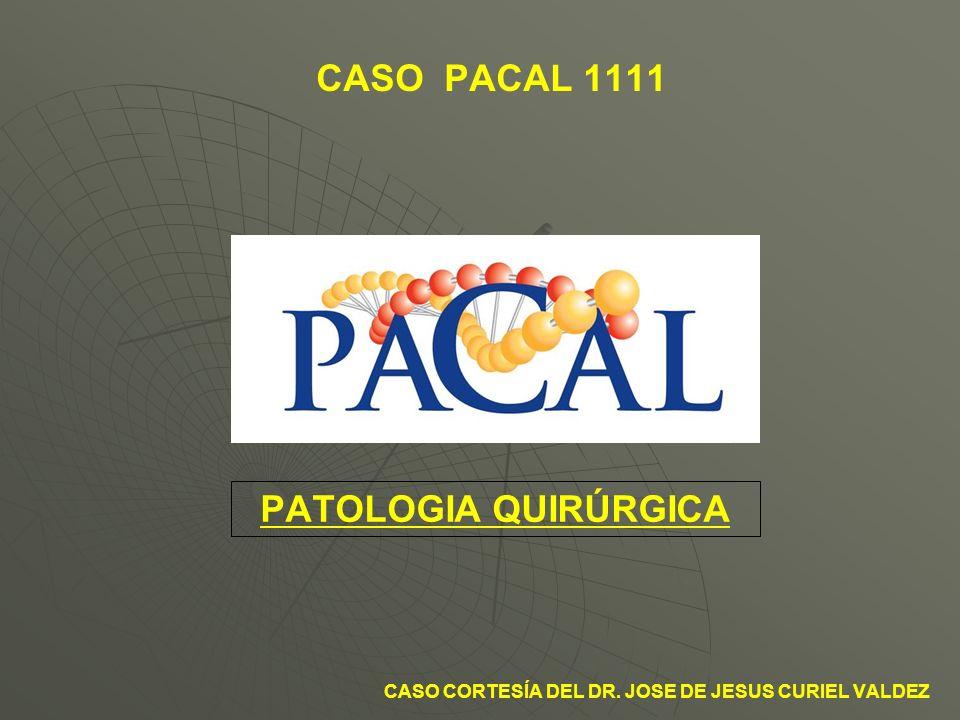 CASO PACAL 1111 PATOLOGIA QUIRÚRGICA