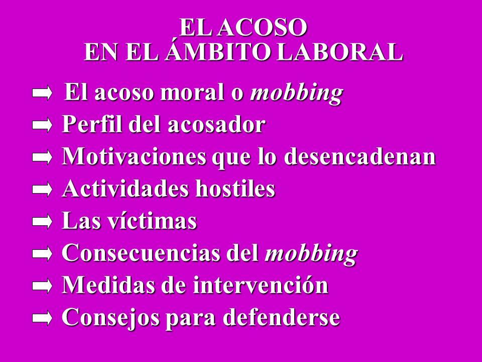 EL ACOSO EN EL ÁMBITO LABORAL. El acoso moral o mobbing. Perfil del acosador. Motivaciones que lo desencadenan.