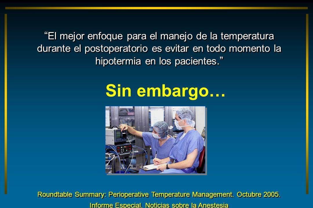 El mejor enfoque para el manejo de la temperatura durante el postoperatorio es evitar en todo momento la hipotermia en los pacientes.