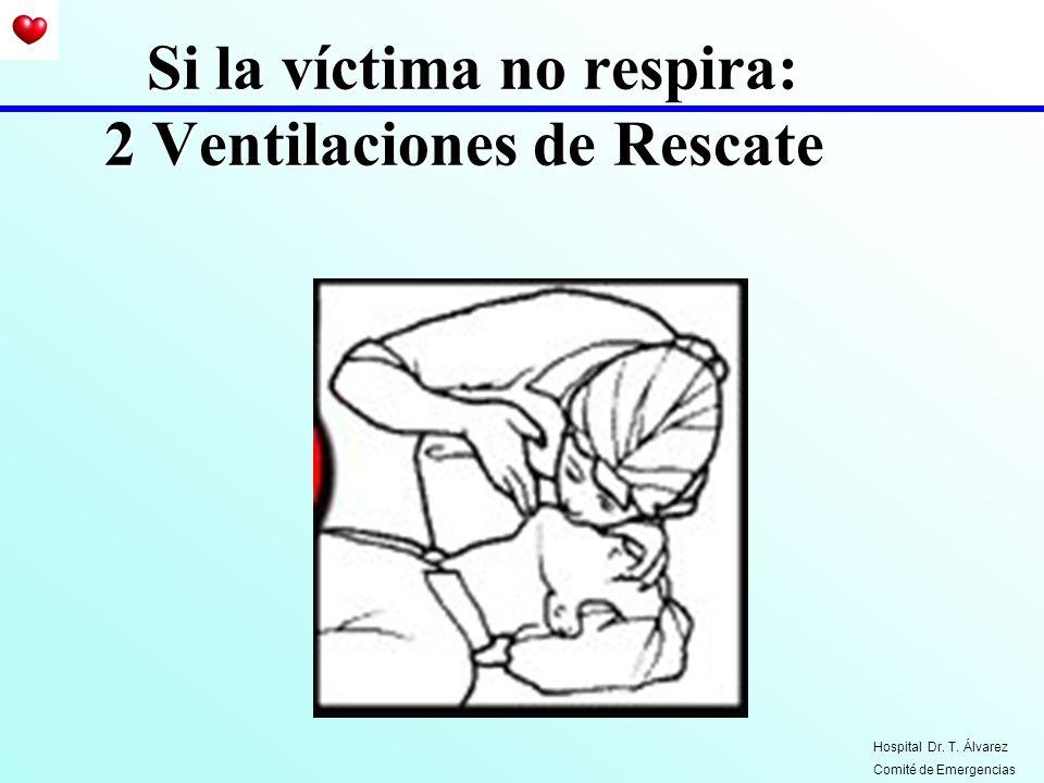 Si la víctima no respira: 2 Ventilaciones de Rescate