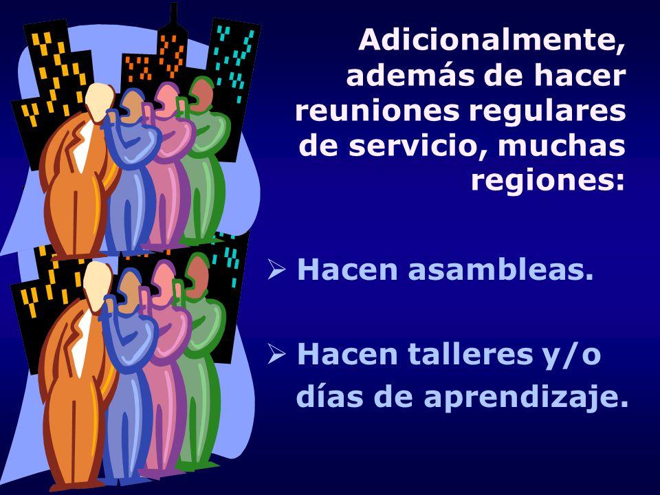 Adicionalmente, además de hacer reuniones regulares de servicio, muchas regiones: