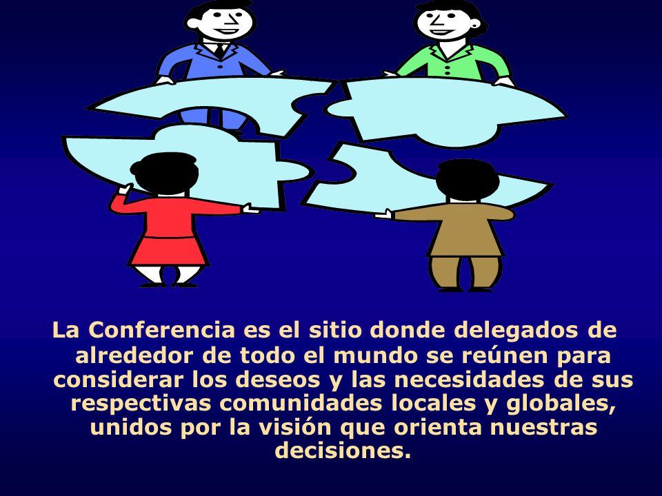La Conferencia es el sitio donde delegados de alrededor de todo el mundo se reúnen para considerar los deseos y las necesidades de sus respectivas comunidades locales y globales, unidos por la visión que orienta nuestras decisiones.
