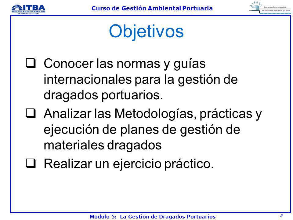 Objetivos Conocer las normas y guías internacionales para la gestión de dragados portuarios.