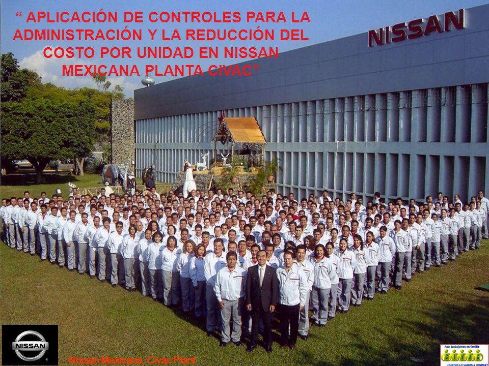 APLICACIÓN DE CONTROLES PARA LA ADMINISTRACIÓN Y LA REDUCCIÓN DEL COSTO POR UNIDAD EN NISSAN MEXICANA PLANTA CIVAC