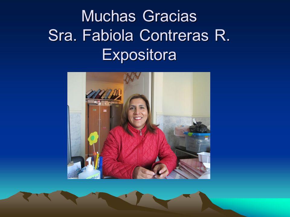 Muchas Gracias Sra. Fabiola Contreras R. Expositora