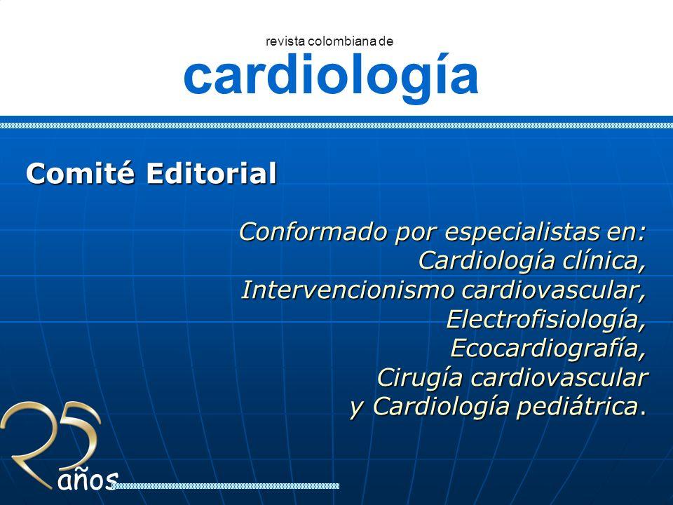 Comité Editorial Conformado por especialistas en: Cardiología clínica,