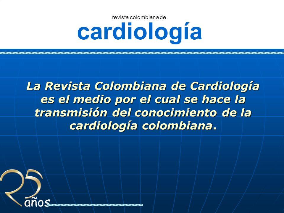 La Revista Colombiana de Cardiología es el medio por el cual se hace la transmisión del conocimiento de la cardiología colombiana.