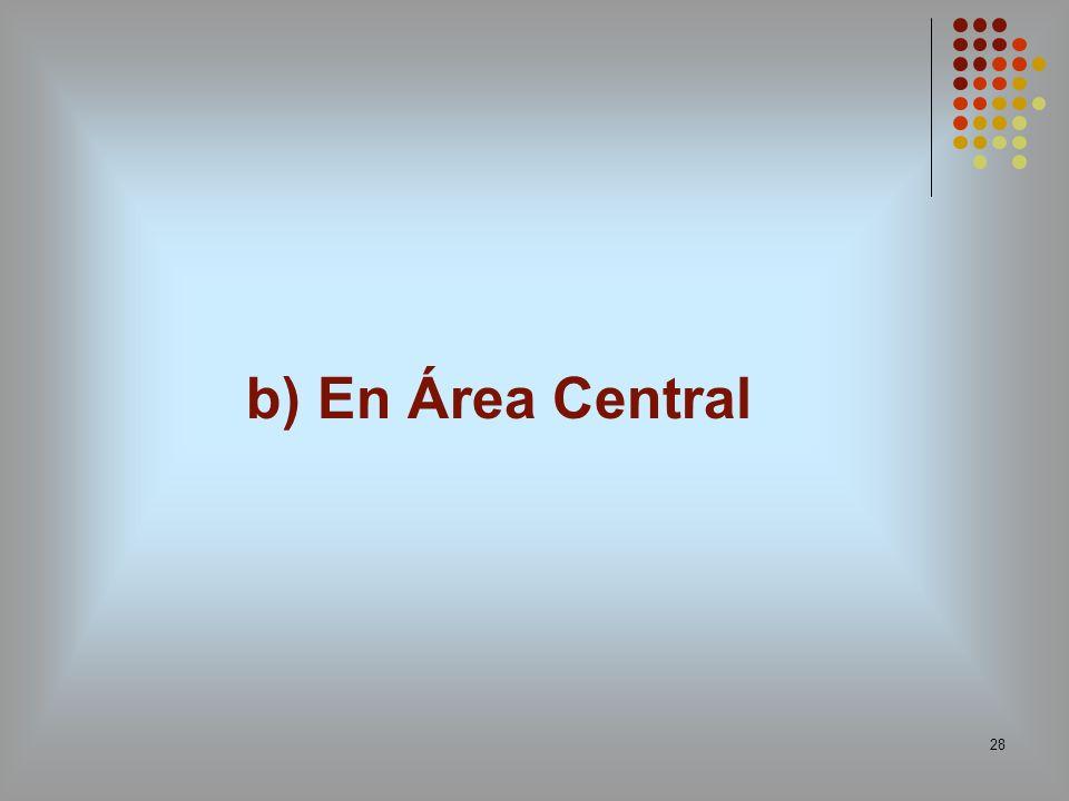 b) En Área Central