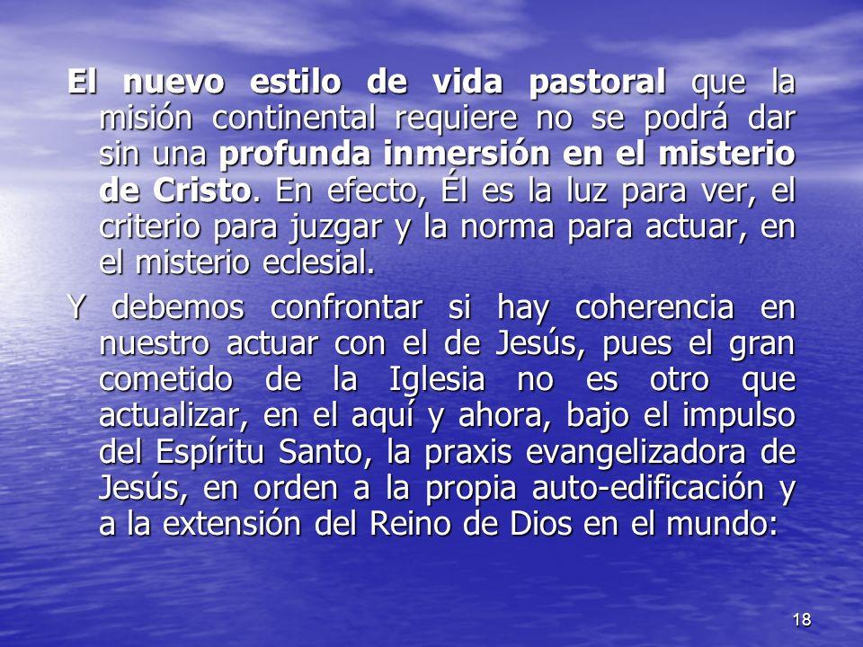 El nuevo estilo de vida pastoral que la misión continental requiere no se podrá dar sin una profunda inmersión en el misterio de Cristo. En efecto, Él es la luz para ver, el criterio para juzgar y la norma para actuar, en el misterio eclesial.