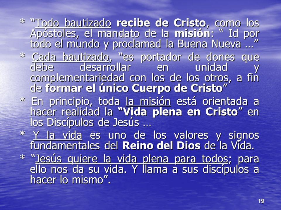 * Todo bautizado recibe de Cristo, como los Apóstoles, el mandato de la misión: Id por todo el mundo y proclamad la Buena Nueva …