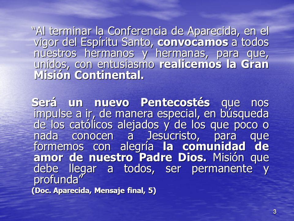 Al terminar la Conferencia de Aparecida, en el vigor del Espíritu Santo, convocamos a todos nuestros hermanos y hermanas, para que, unidos, con entusiasmo realicemos la Gran Misión Continental.
