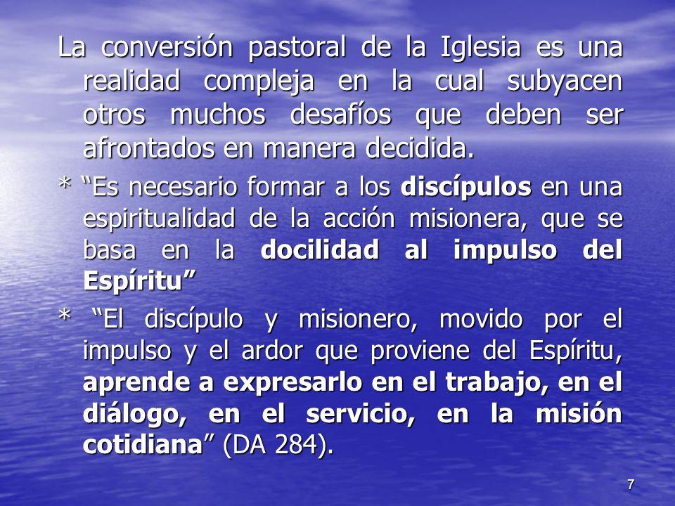 La conversión pastoral de la Iglesia es una realidad compleja en la cual subyacen otros muchos desafíos que deben ser afrontados en manera decidida.